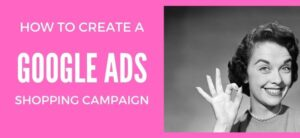 How to Create a Google Ads Shopping Campaign