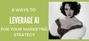 6 Ways to Leverage AI for your Marketing Strategy
